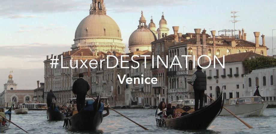#LuxerDESTINATION_Venice-1